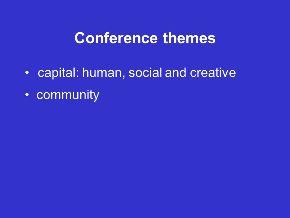 Conference themes capital: human, social and creative community