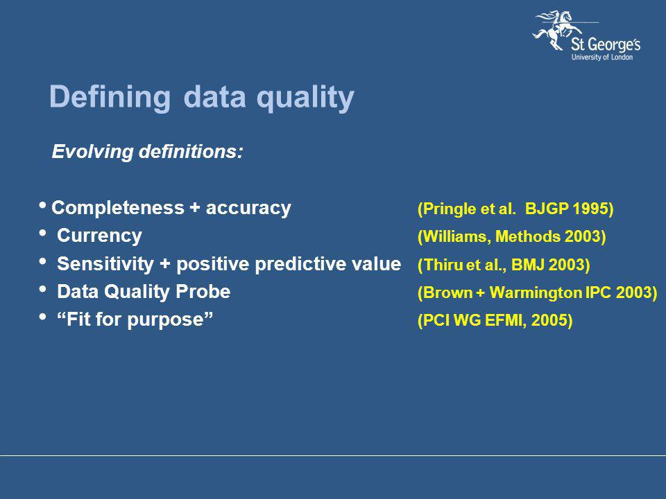 Defining data quality Evolving definitions: Completeness + accuracy (Pringle et al.