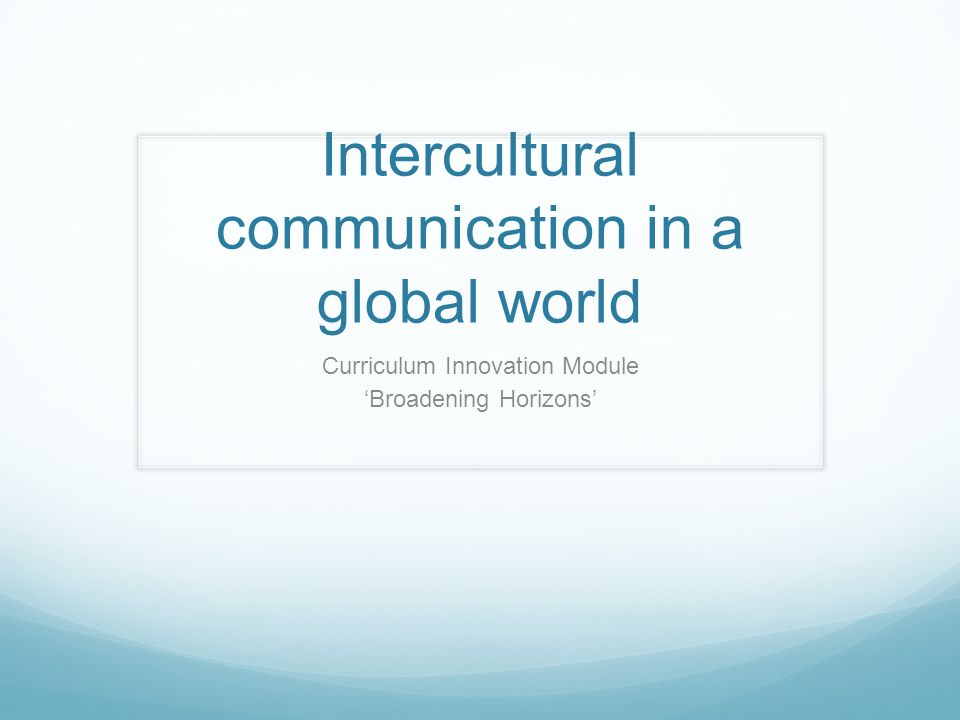 Intercultural communication in a global world Curriculum Innovation Module 'Broadening Horizons'