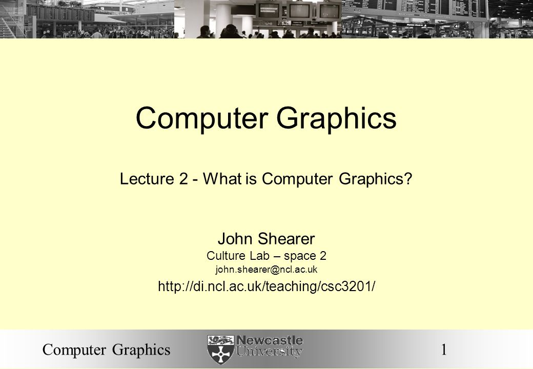 1Computer Graphics Lecture 2 - What is Computer Graphics.