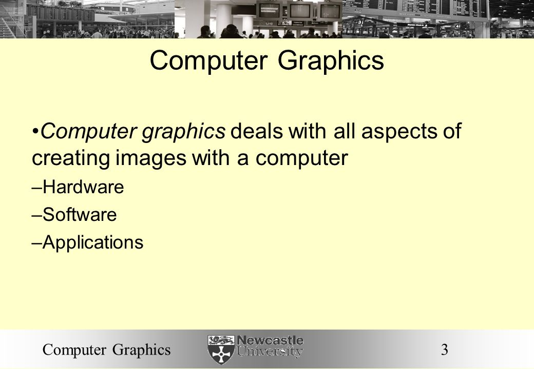 3Computer Graphics Computer graphics deals with all aspects of creating images with a computer –Hardware –Software –Applications