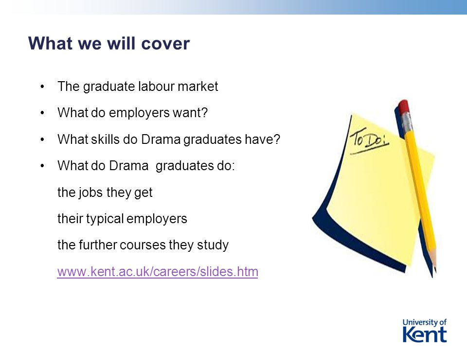 What we will cover The graduate labour market What do employers want.