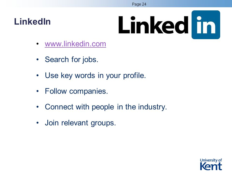 LinkedIn www.linkedin.com Search for jobs. Use key words in your profile.