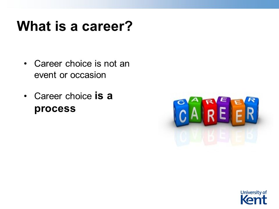 What is a career Career choice is not an event or occasion Career choice is a process