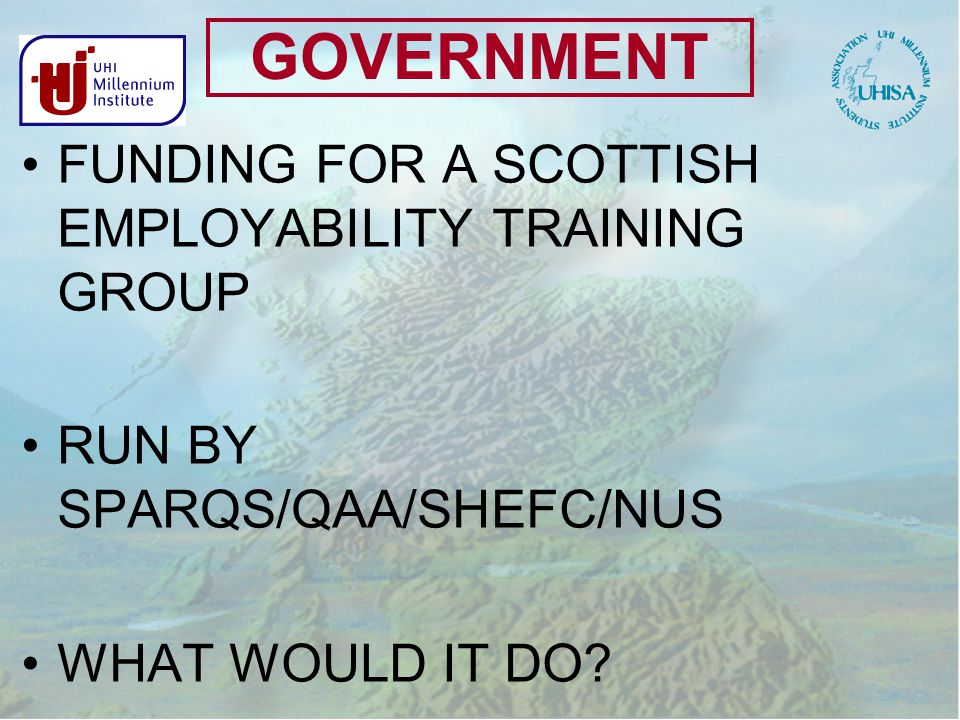 GOVERNMENT FUNDING FOR A SCOTTISH EMPLOYABILITY TRAINING GROUP RUN BY SPARQS/QAA/SHEFC/NUS WHAT WOULD IT DO