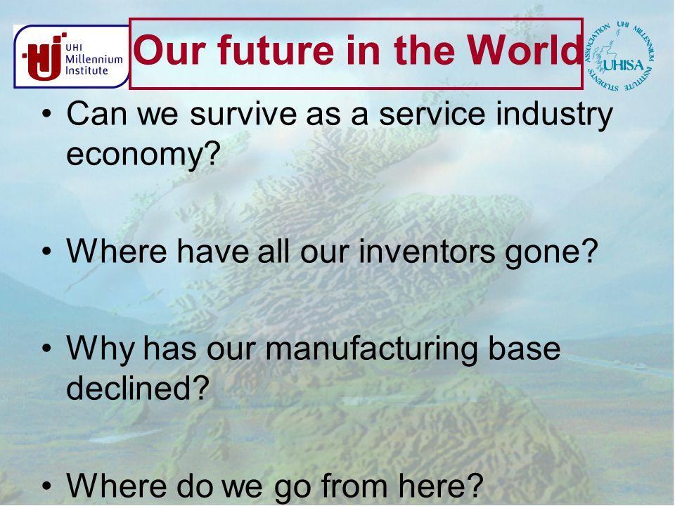 Our future in the World Can we survive as a service industry economy.