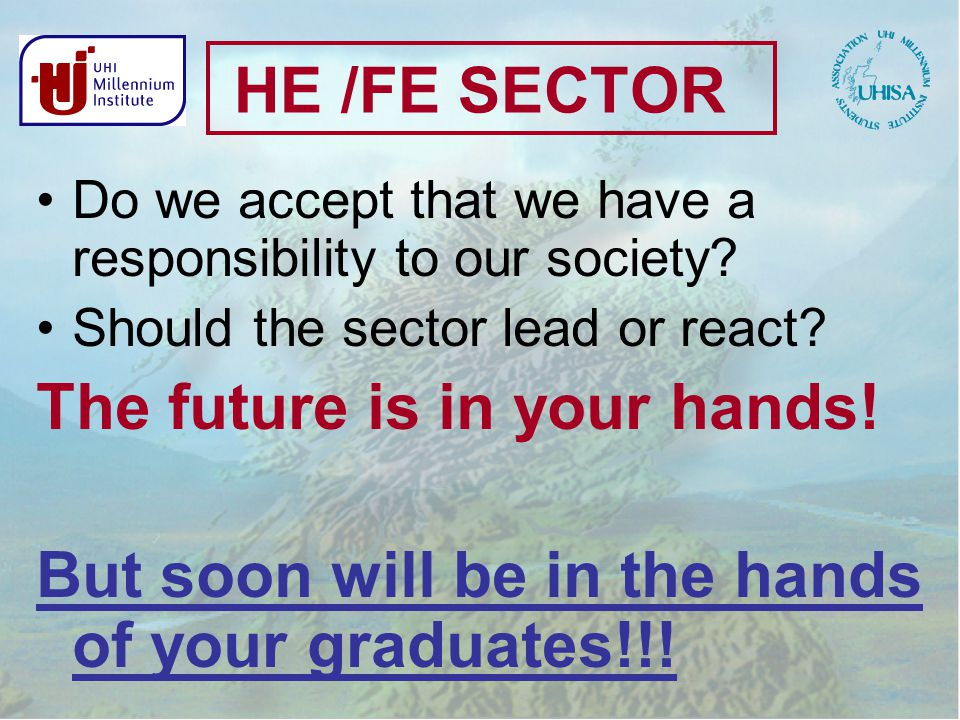 HE /FE SECTOR Do we accept that we have a responsibility to our society.