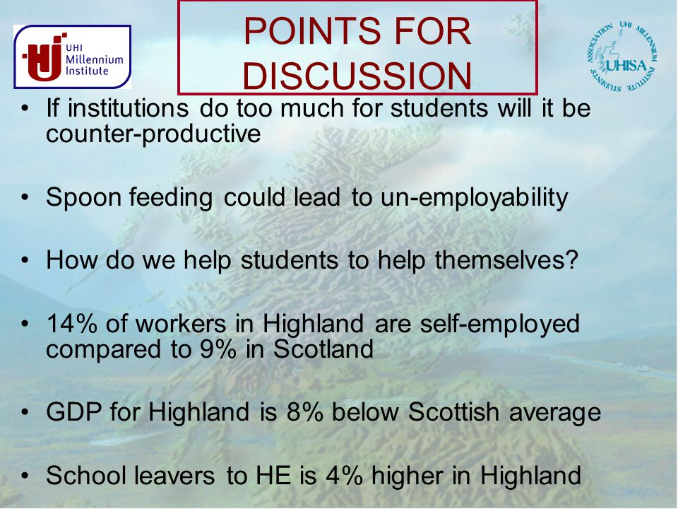 POINTS FOR DISCUSSION If institutions do too much for students will it be counter-productive Spoon feeding could lead to un-employability How do we help students to help themselves.