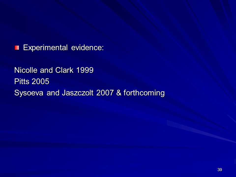 39 Experimental evidence: Nicolle and Clark 1999 Pitts 2005 Sysoeva and Jaszczolt 2007 & forthcoming