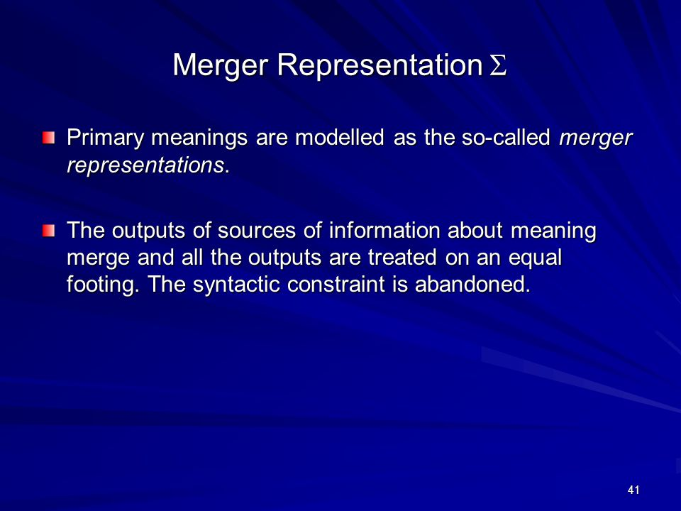 41 Merger Representation  Primary meanings are modelled as the so-called merger representations.