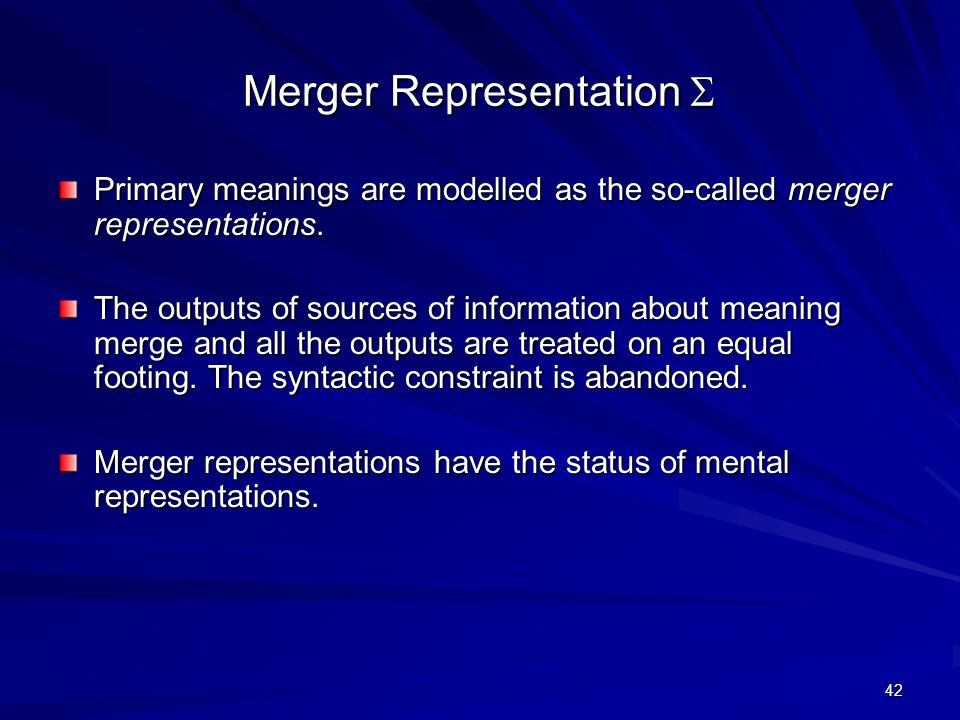 42 Merger Representation  Primary meanings are modelled as the so-called merger representations.