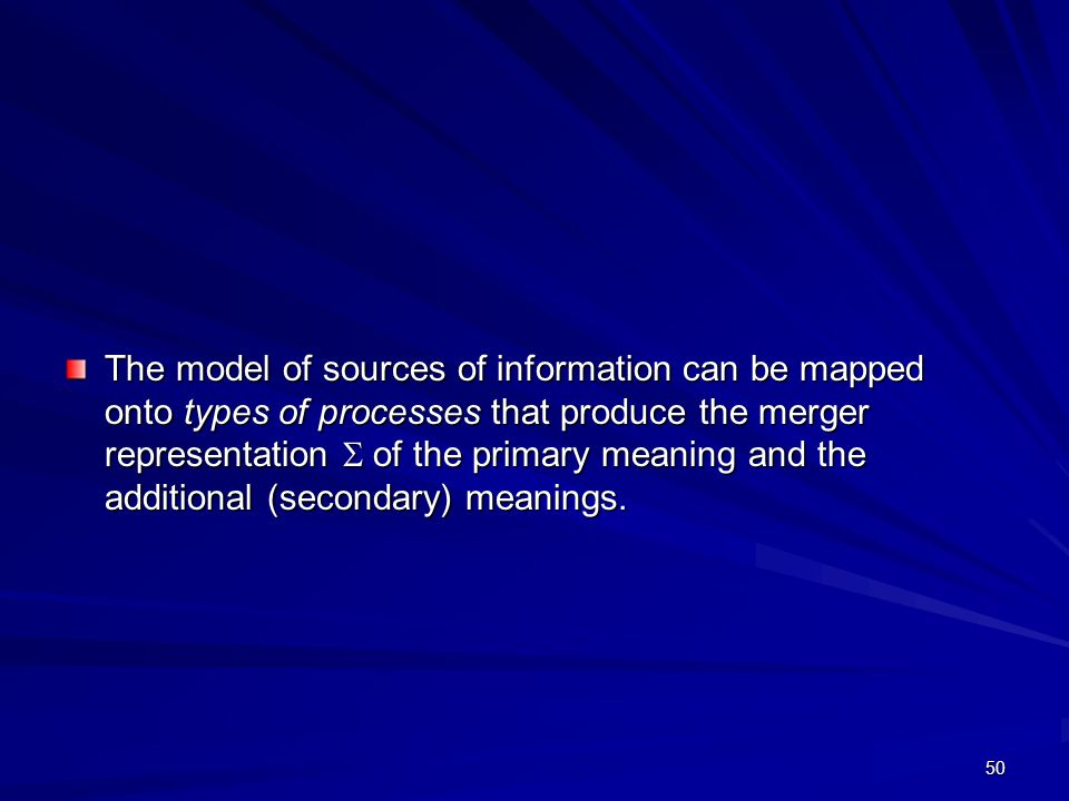 50 The model of sources of information can be mapped onto types of processes that produce the merger representation  of the primary meaning and the additional (secondary) meanings.