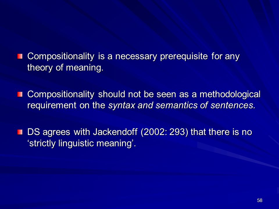 58 Compositionality is a necessary prerequisite for any theory of meaning.