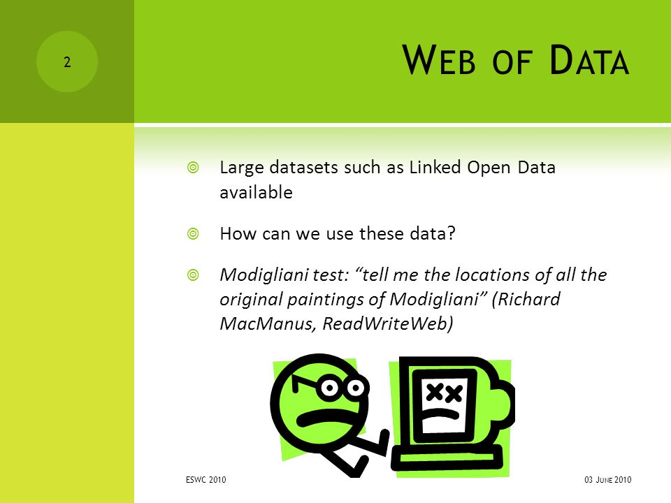 W EB OF D ATA  Large datasets such as Linked Open Data available  How can we use these data.