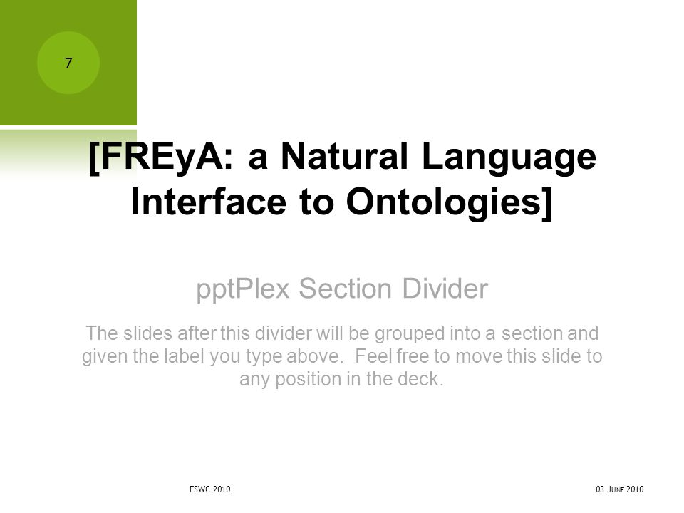 pptPlex Section Divider [FREyA: a Natural Language Interface to Ontologies] The slides after this divider will be grouped into a section and given the label you type above.