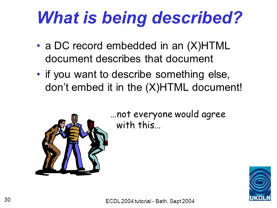 ECDL 2004 tutorial - Bath, Sept 2004 30 What is being described.