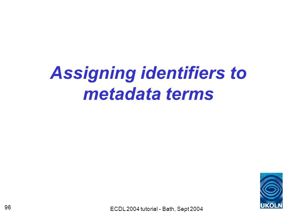 ECDL 2004 tutorial - Bath, Sept 2004 96 Assigning identifiers to metadata terms