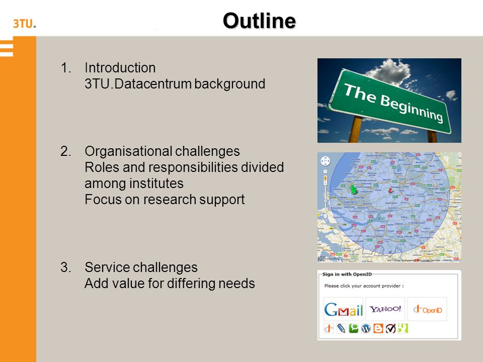 Outline 1.Introduction 3TU.Datacentrum background 2.Organisational challenges Roles and responsibilities divided among institutes Focus on research support 3.Service challenges Add value for differing needs