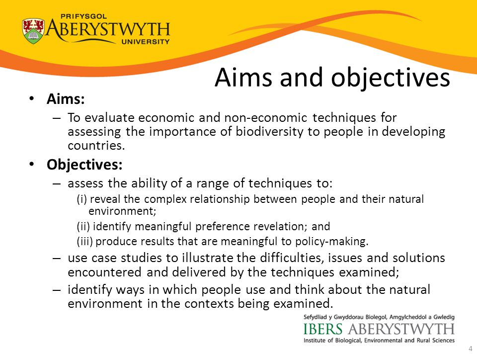 Aims and objectives Aims: – To evaluate economic and non-economic techniques for assessing the importance of biodiversity to people in developing countries.