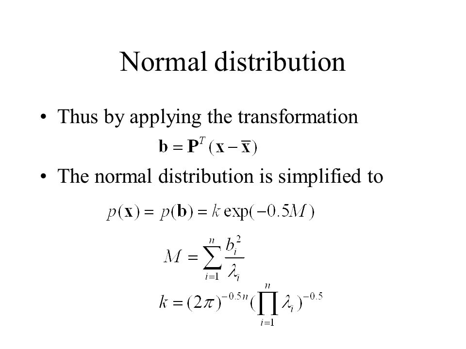 Normal distribution Thus by applying the transformation The normal distribution is simplified to