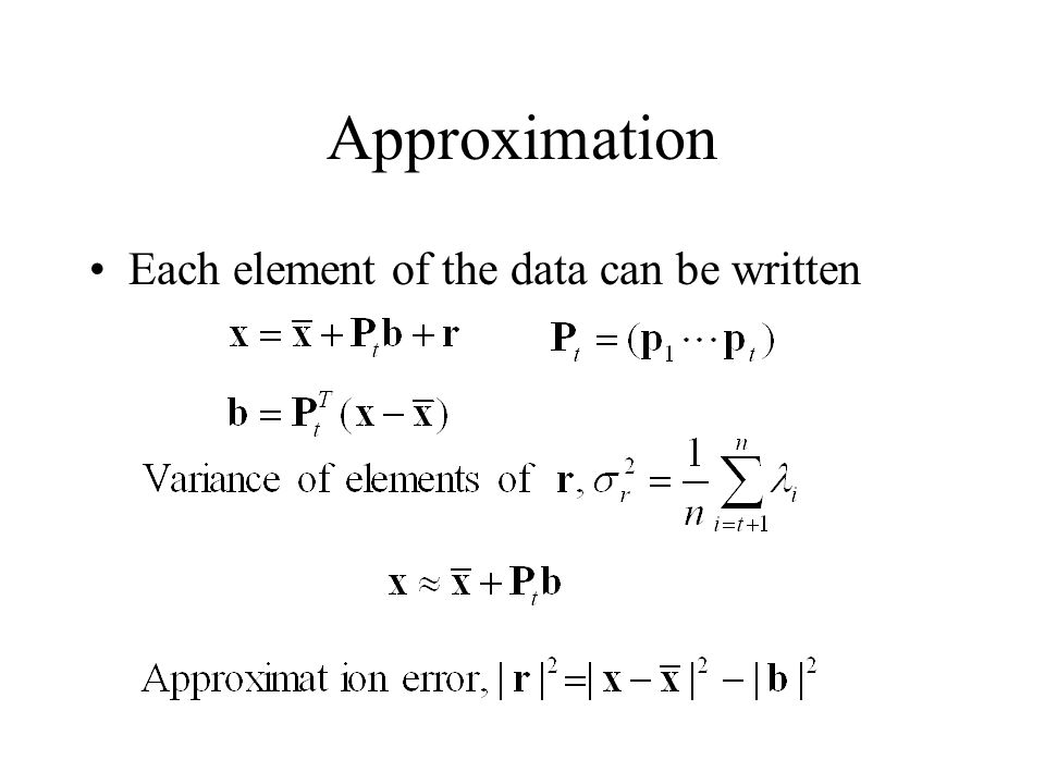 Approximation Each element of the data can be written