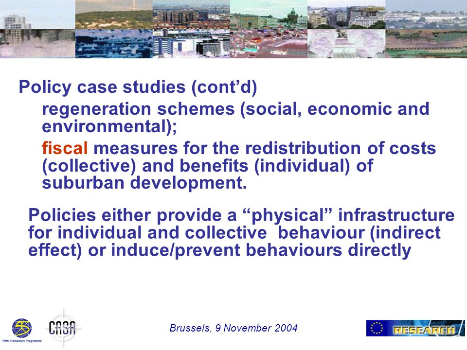 Policy case studies (cont'd) regeneration schemes (social, economic and environmental); fiscal measures for the redistribution of costs (collective) and benefits (individual) of suburban development.