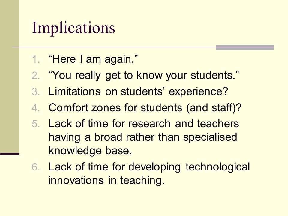 Implications 1. Here I am again. 2. You really get to know your students. 3.