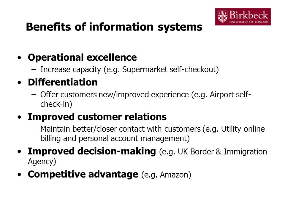 Benefits of information systems Operational excellence –Increase capacity (e.g.
