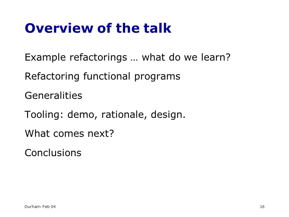 Durham Feb 0416 Overview of the talk Example refactorings … what do we learn.