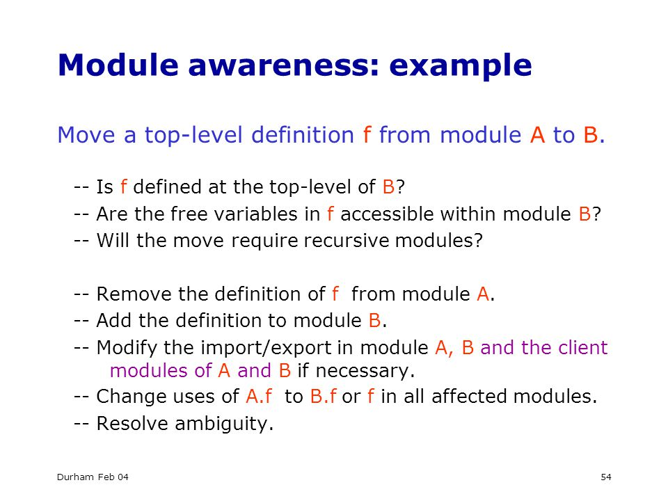 Durham Feb 0454 Module awareness: example Move a top-level definition f from module A to B.