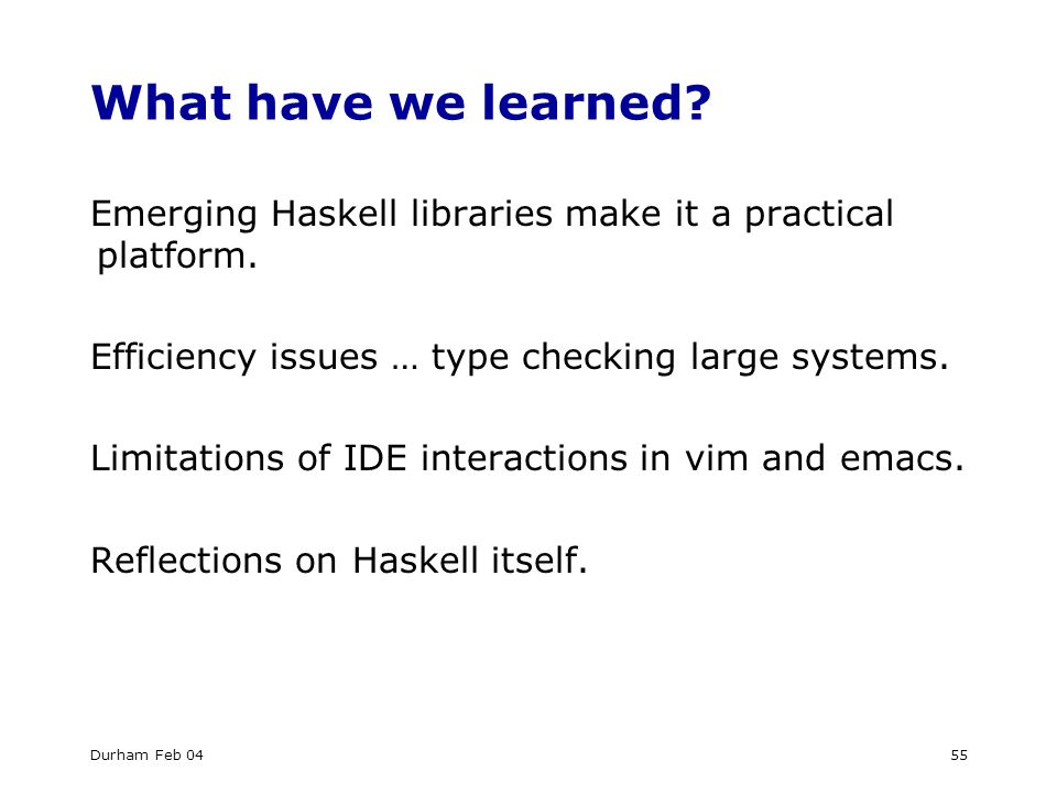 Durham Feb 0455 What have we learned. Emerging Haskell libraries make it a practical platform.