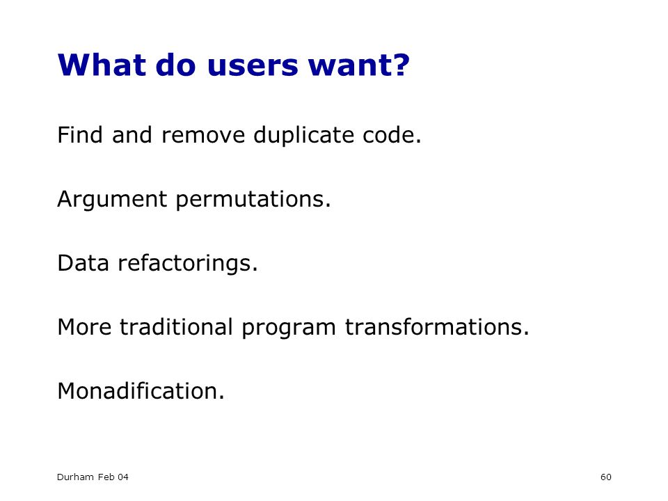 Durham Feb 0460 What do users want. Find and remove duplicate code.