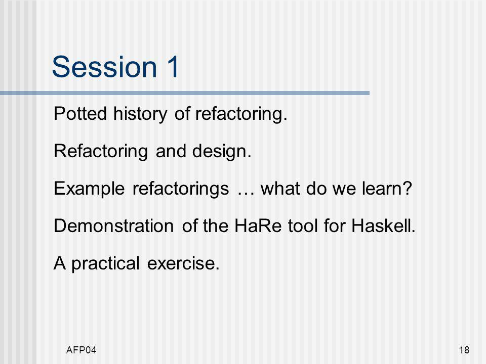 AFP0418 Session 1 Potted history of refactoring. Refactoring and design.