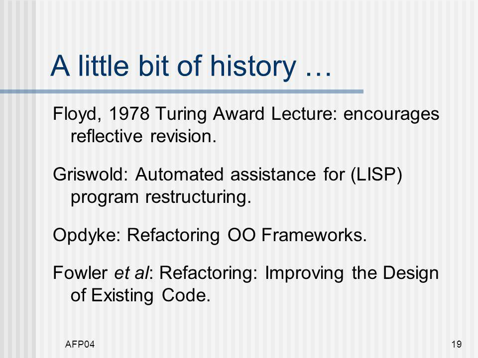 AFP0419 A little bit of history … Floyd, 1978 Turing Award Lecture: encourages reflective revision.