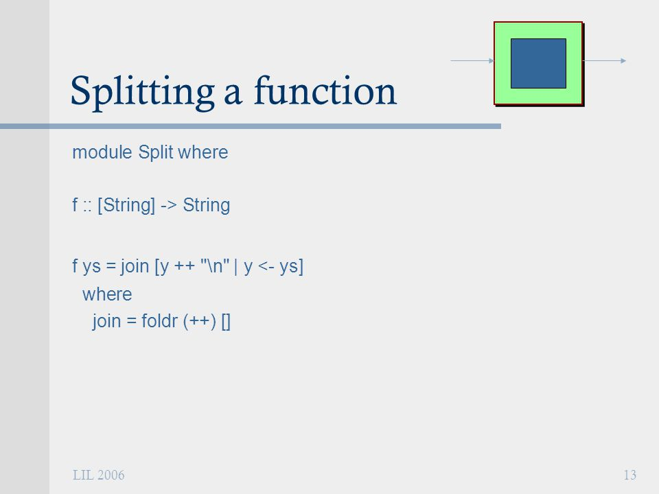 LIL 200613 Splitting a function module Split where f :: [String] -> String f ys = join [y ++ \n | y <- ys] where join = foldr (++) []