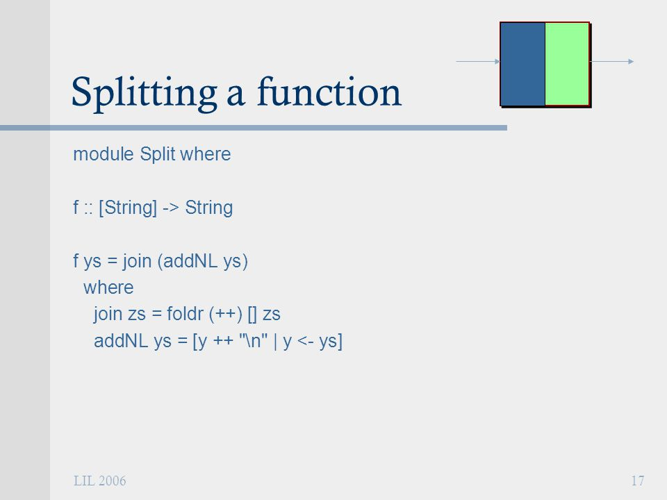 LIL 200617 Splitting a function module Split where f :: [String] -> String f ys = join (addNL ys) where join zs = foldr (++) [] zs addNL ys = [y ++ \n | y <- ys]