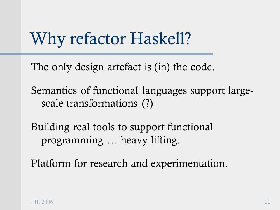 LIL 200622 Why refactor Haskell. The only design artefact is (in) the code.