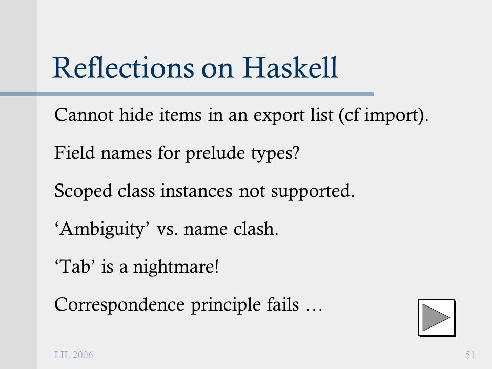 LIL 200651 Reflections on Haskell Cannot hide items in an export list (cf import).