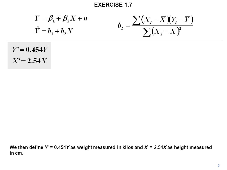 3 EXERCISE 1.7 We then define Y = 0.454Y as weight measured in kilos and X = 2.54X as height measured in cm.