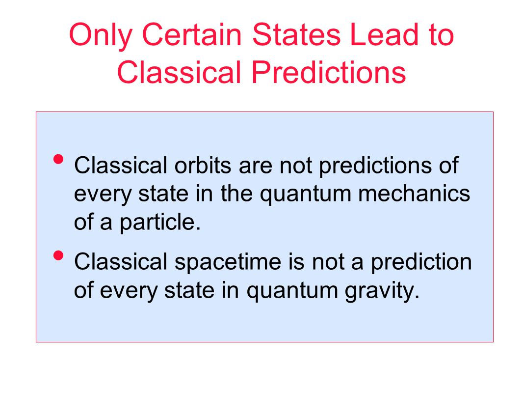 Only Certain States Lead to Classical Predictions Classical orbits are not predictions of every state in the quantum mechanics of a particle.