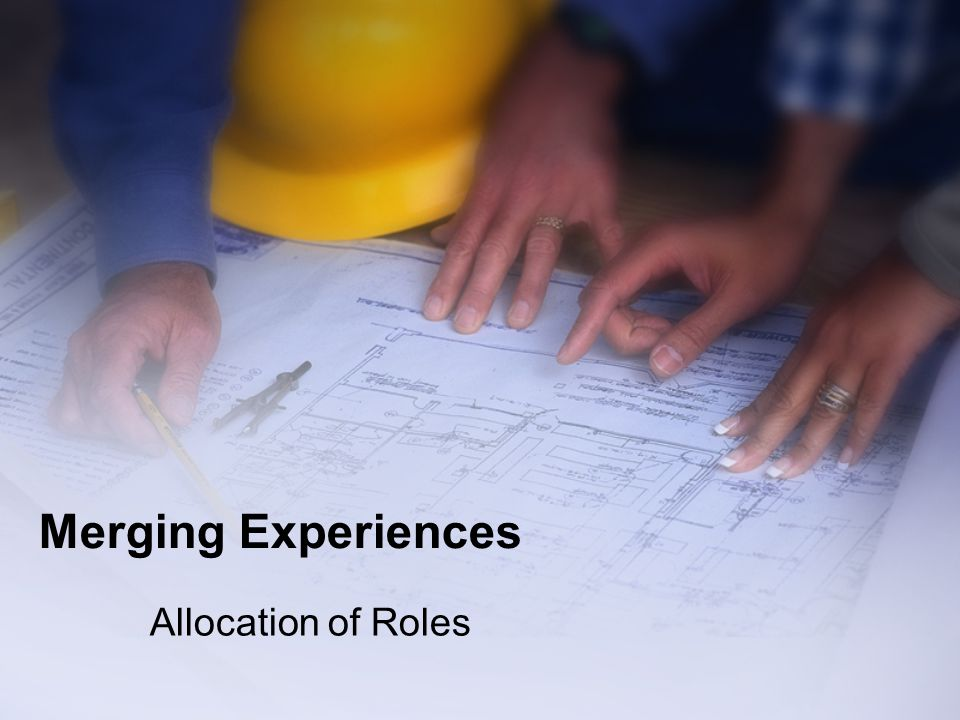 Merging Experiences Allocation of Roles
