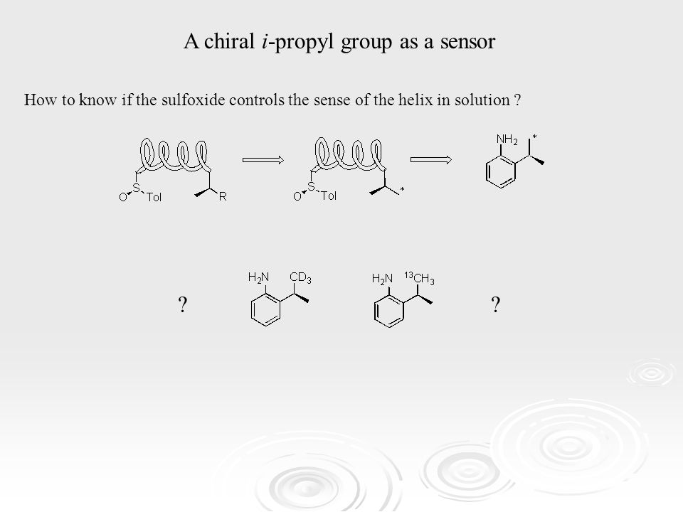 A chiral i-propyl group as a sensor .