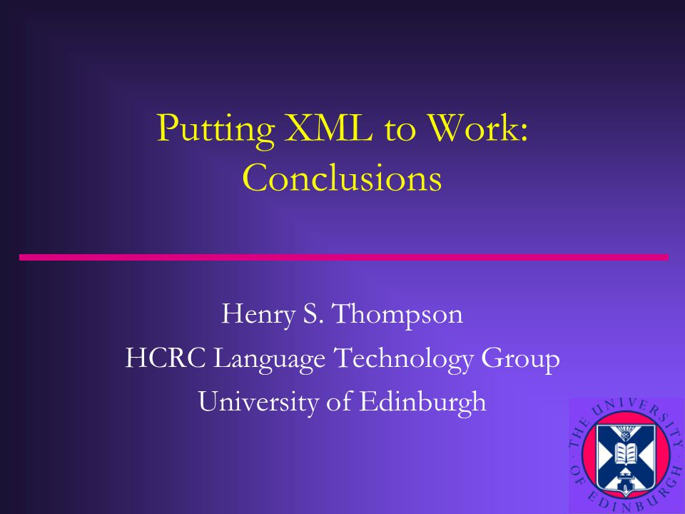 Putting XML to Work: Conclusions Henry S.