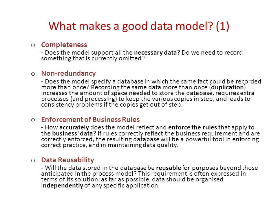 What makes a good data model. (1) o Completeness - Does the model support all the necessary data.