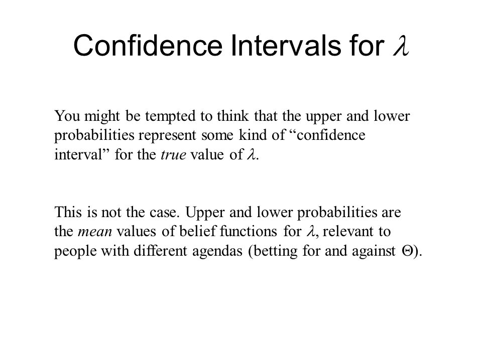 Confidence Intervals for You might be tempted to think that the upper and lower probabilities represent some kind of confidence interval for the true value of.