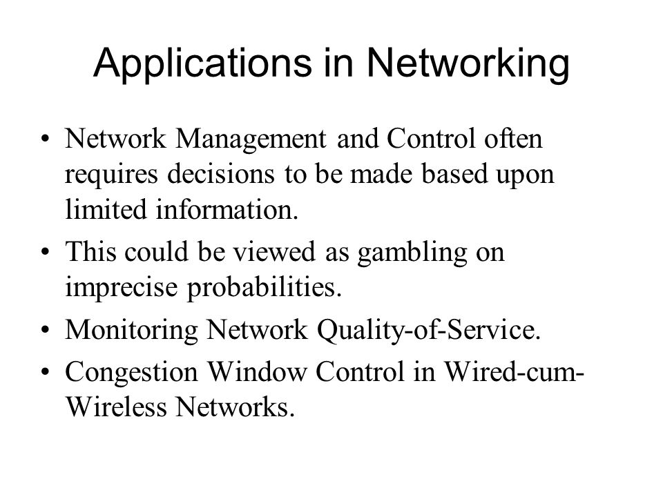 Applications in Networking Network Management and Control often requires decisions to be made based upon limited information.