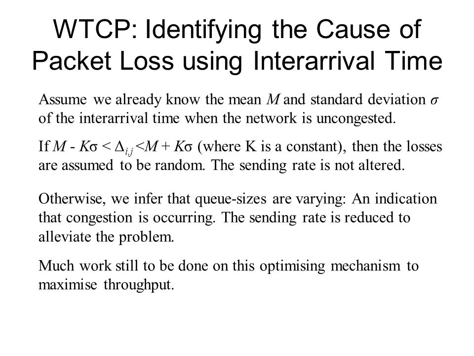 WTCP: Identifying the Cause of Packet Loss using Interarrival Time Assume we already know the mean M and standard deviation σ of the interarrival time when the network is uncongested.