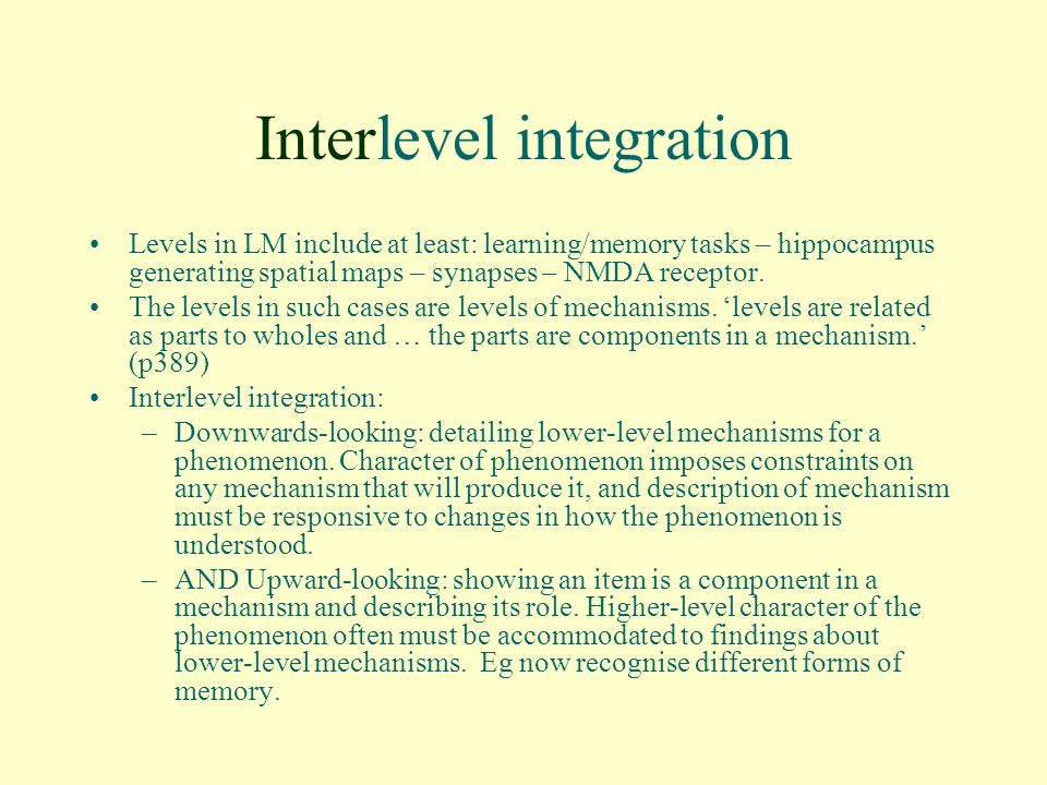 Interlevel integration Levels in LM include at least: learning/memory tasks – hippocampus generating spatial maps – synapses – NMDA receptor.