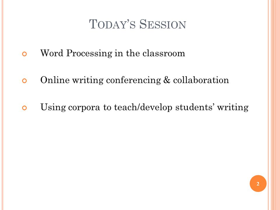 T ODAY ' S S ESSION Word Processing in the classroom Online writing conferencing & collaboration Using corpora to teach/develop students' writing 2