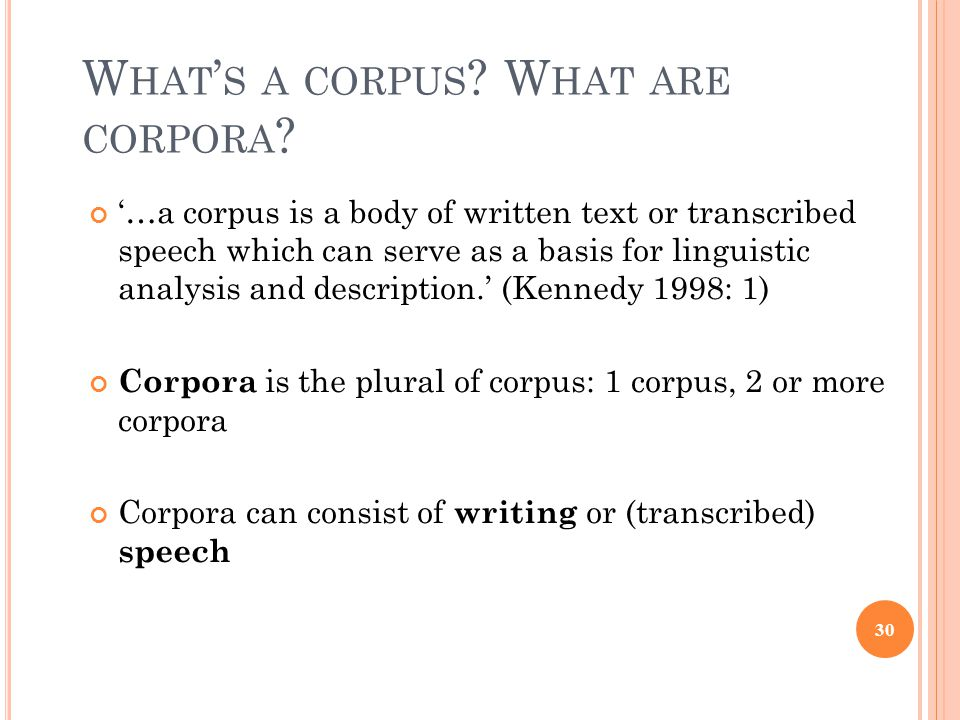 W HAT ' S A CORPUS . W HAT ARE CORPORA .